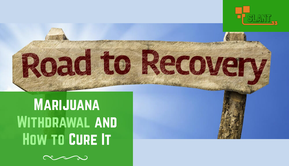 What is Marijuana Withdrawal and How to Cure Withdrawal Symptoms